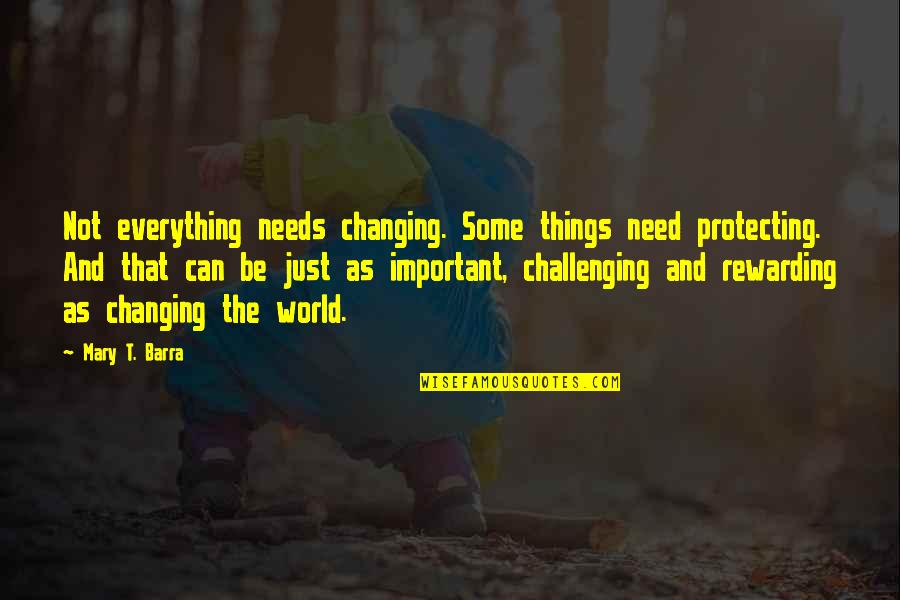 Things Not Changing Quotes By Mary T. Barra: Not everything needs changing. Some things need protecting.