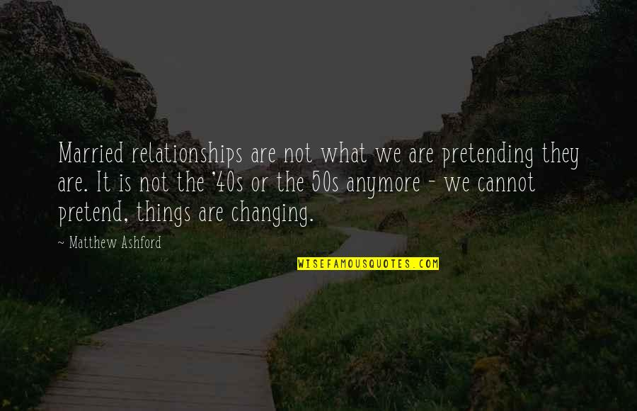 Things Not Changing Quotes By Matthew Ashford: Married relationships are not what we are pretending