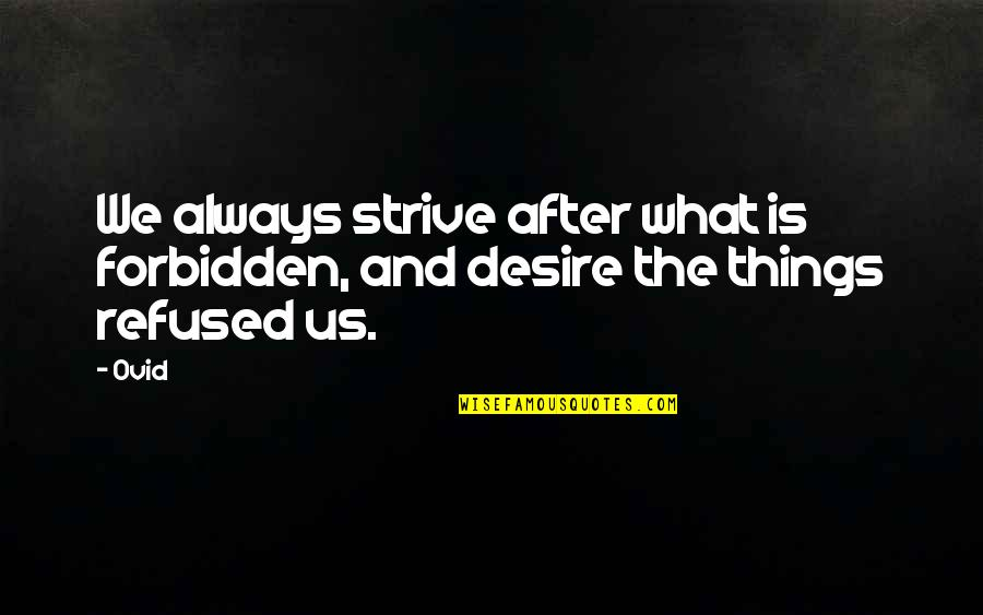 Things Not Changing Quotes By Ovid: We always strive after what is forbidden, and