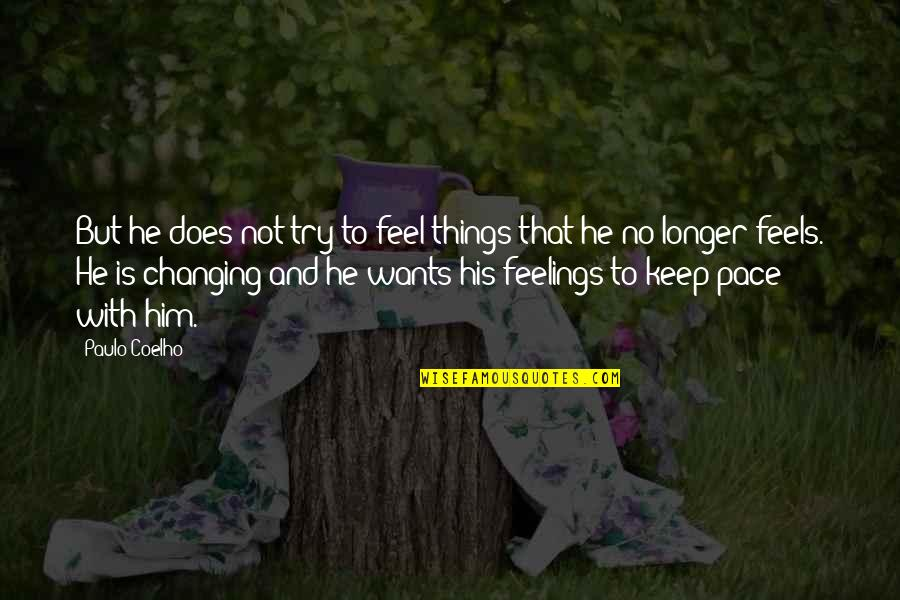 Things Not Changing Quotes By Paulo Coelho: But he does not try to feel things