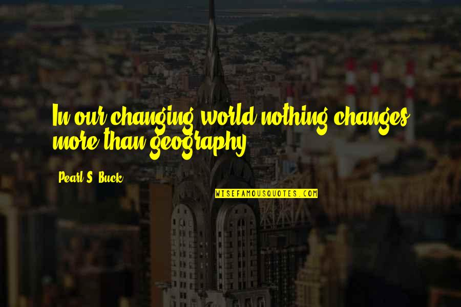 Things Not Changing Quotes By Pearl S. Buck: In our changing world nothing changes more than