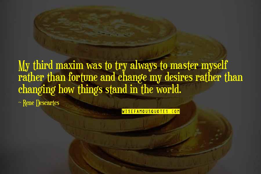 Things Not Changing Quotes By Rene Descartes: My third maxim was to try always to