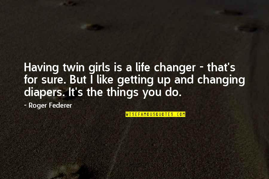 Things Not Changing Quotes By Roger Federer: Having twin girls is a life changer -
