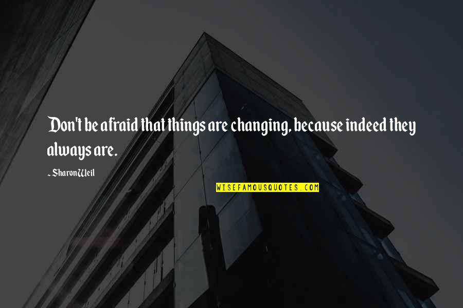Things Not Changing Quotes By Sharon Weil: Don't be afraid that things are changing, because