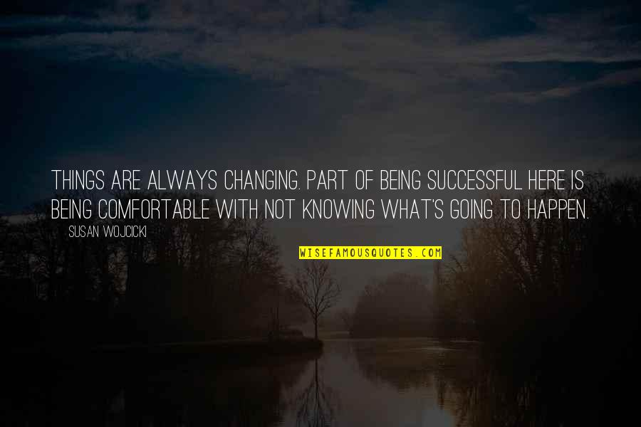 Things Not Changing Quotes By Susan Wojcicki: Things are always changing. Part of being successful