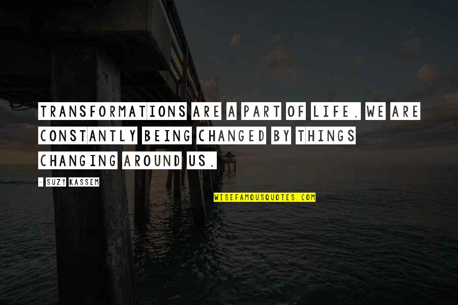 Things Not Changing Quotes By Suzy Kassem: Transformations are a part of life. We are