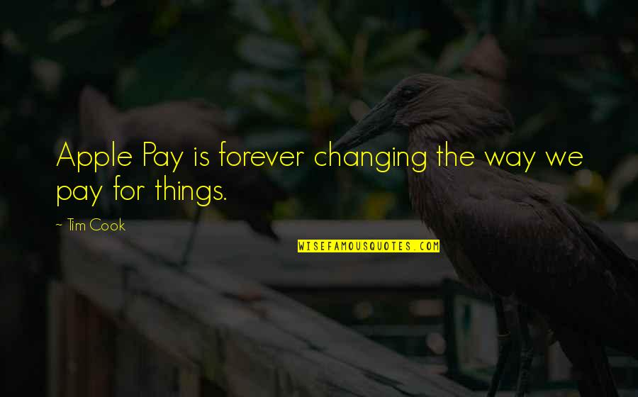 Things Not Changing Quotes By Tim Cook: Apple Pay is forever changing the way we