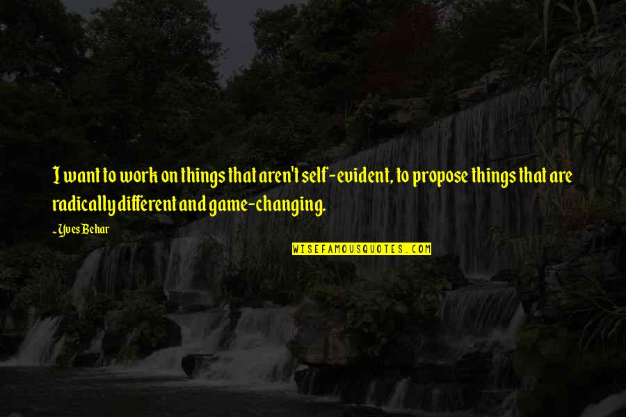 Things Not Changing Quotes By Yves Behar: I want to work on things that aren't