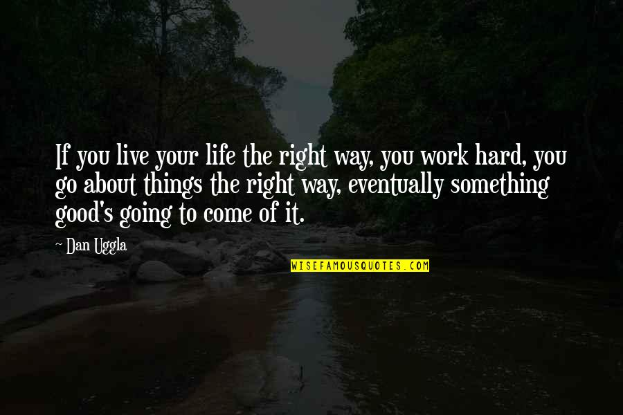 Things Not Going The Right Way Quotes By Dan Uggla: If you live your life the right way,