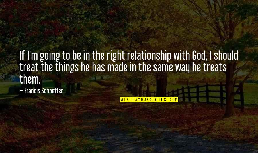 Things Not Going The Right Way Quotes By Francis Schaeffer: If I'm going to be in the right