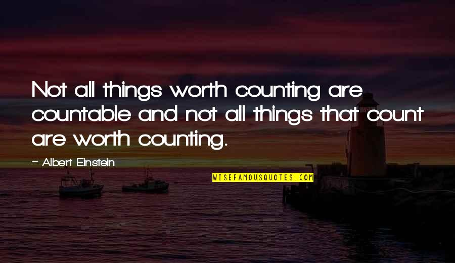 Things Not Worth It Quotes By Albert Einstein: Not all things worth counting are countable and