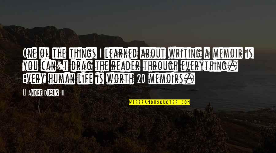Things Not Worth It Quotes By Andre Dubus III: One of the things I learned about writing
