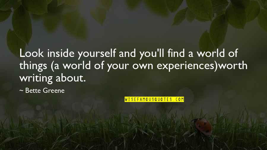 Things Not Worth It Quotes By Bette Greene: Look inside yourself and you'll find a world