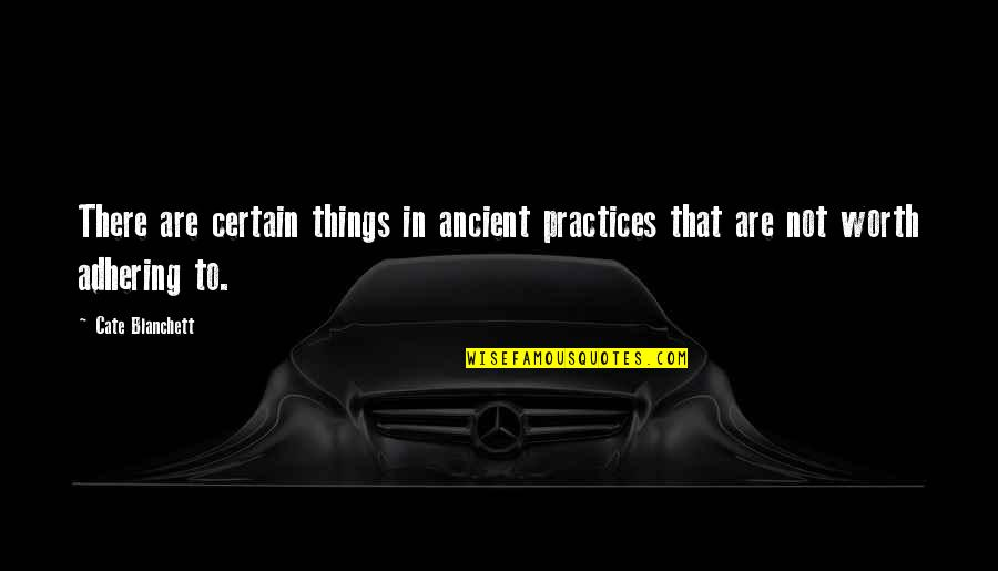 Things Not Worth It Quotes By Cate Blanchett: There are certain things in ancient practices that