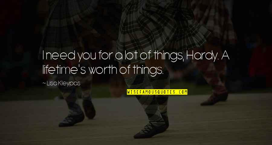 Things Not Worth It Quotes By Lisa Kleypas: I need you for a lot of things,