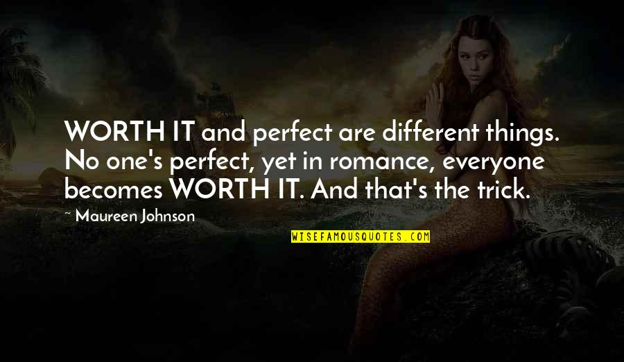Things Not Worth It Quotes By Maureen Johnson: WORTH IT and perfect are different things. No