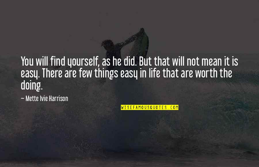 Things Not Worth It Quotes By Mette Ivie Harrison: You will find yourself, as he did. But