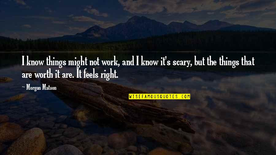 Things Not Worth It Quotes By Morgan Matson: I know things might not work, and I