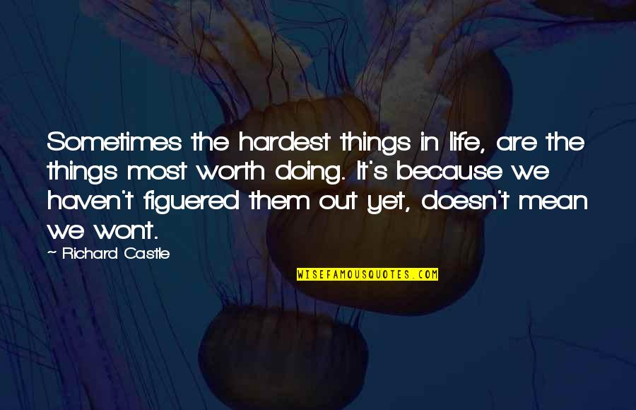 Things Not Worth It Quotes By Richard Castle: Sometimes the hardest things in life, are the