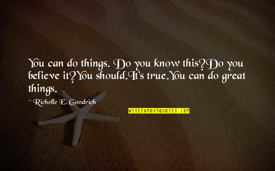 Things Not Worth It Quotes By Richelle E. Goodrich: You can do things. Do you know this?Do