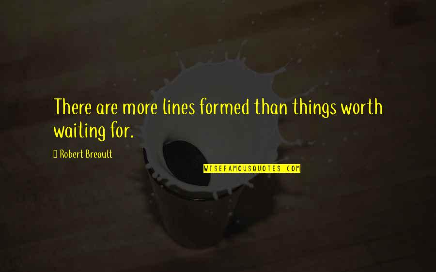 Things Not Worth It Quotes By Robert Breault: There are more lines formed than things worth