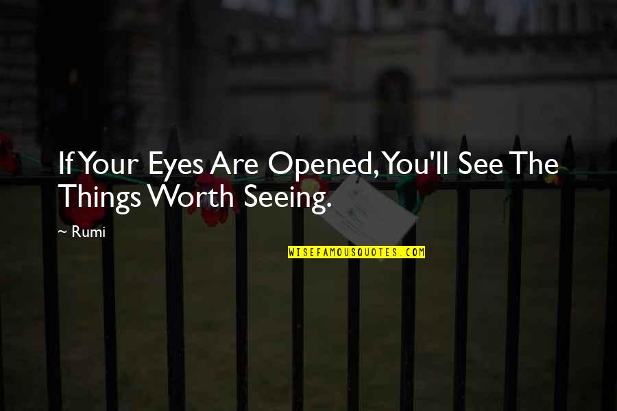 Things Not Worth It Quotes By Rumi: If Your Eyes Are Opened, You'll See The