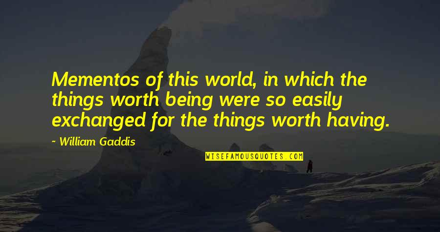 Things Not Worth It Quotes By William Gaddis: Mementos of this world, in which the things