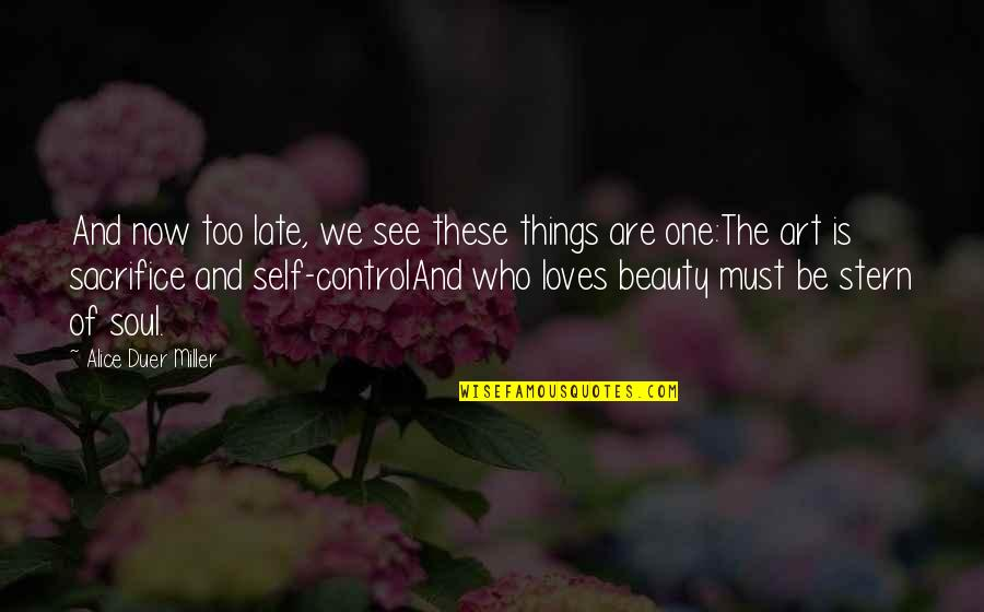 Things Of Beauty Quotes By Alice Duer Miller: And now too late, we see these things