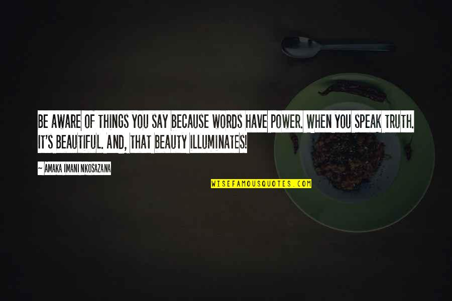 Things Of Beauty Quotes By Amaka Imani Nkosazana: Be aware of things you say because words