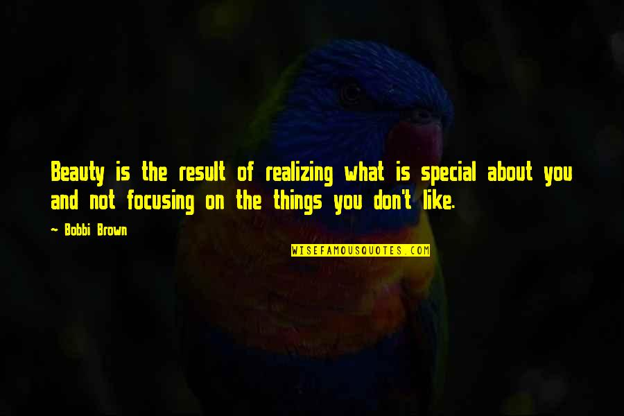 Things Of Beauty Quotes By Bobbi Brown: Beauty is the result of realizing what is