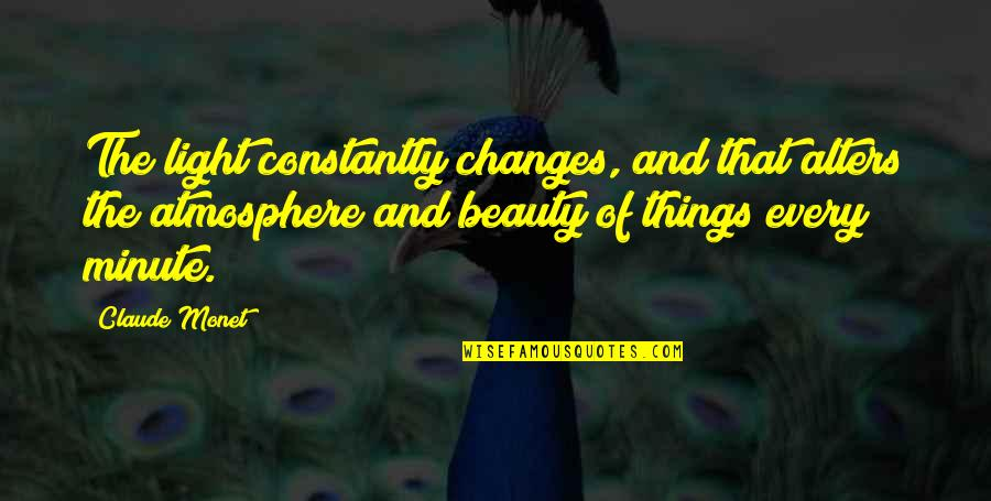 Things Of Beauty Quotes By Claude Monet: The light constantly changes, and that alters the