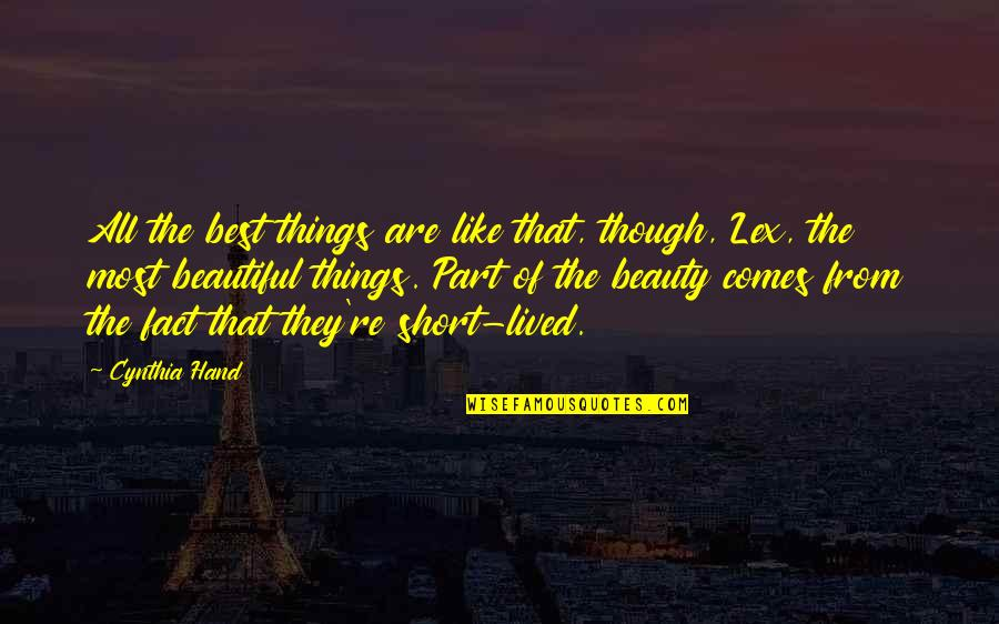 Things Of Beauty Quotes By Cynthia Hand: All the best things are like that, though,