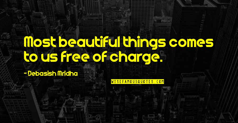Things Of Beauty Quotes By Debasish Mridha: Most beautiful things comes to us free of