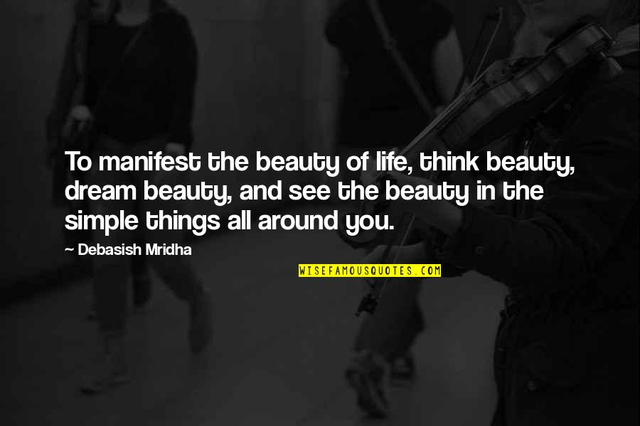 Things Of Beauty Quotes By Debasish Mridha: To manifest the beauty of life, think beauty,