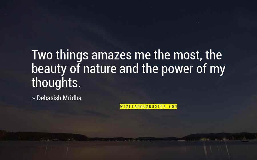 Things Of Beauty Quotes By Debasish Mridha: Two things amazes me the most, the beauty