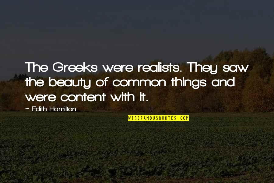 Things Of Beauty Quotes By Edith Hamilton: The Greeks were realists. They saw the beauty