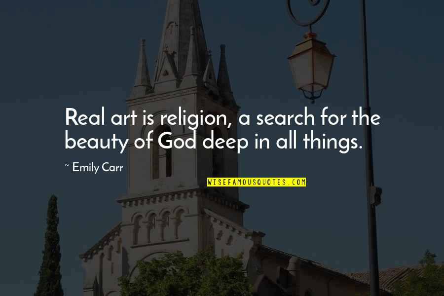 Things Of Beauty Quotes By Emily Carr: Real art is religion, a search for the