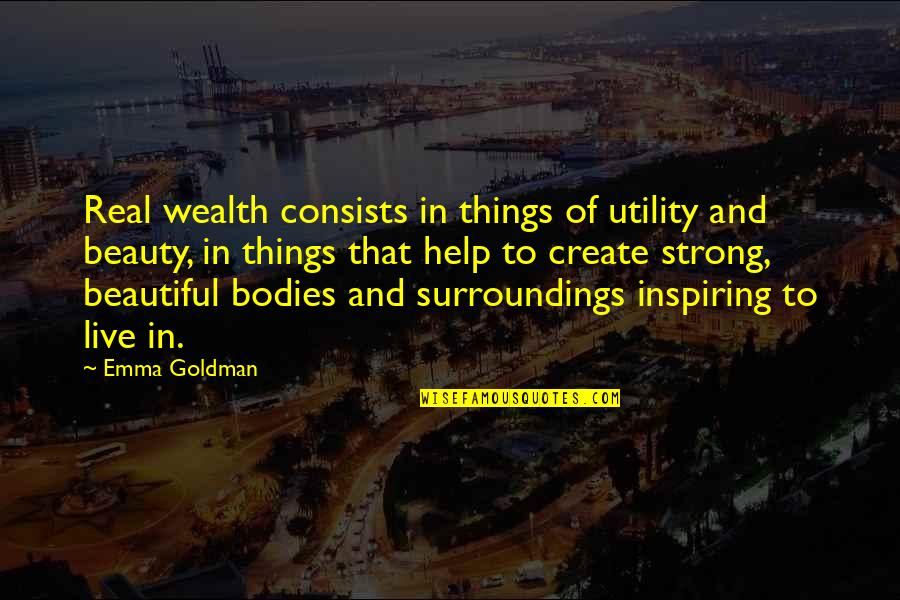 Things Of Beauty Quotes By Emma Goldman: Real wealth consists in things of utility and