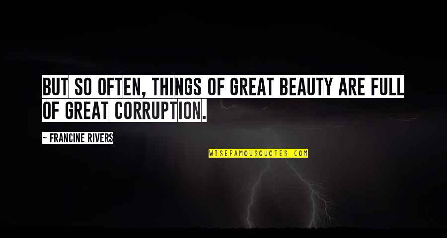 Things Of Beauty Quotes By Francine Rivers: But so often, things of great beauty are