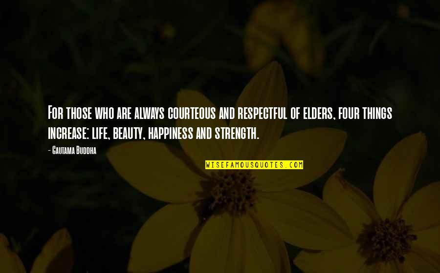 Things Of Beauty Quotes By Gautama Buddha: For those who are always courteous and respectful