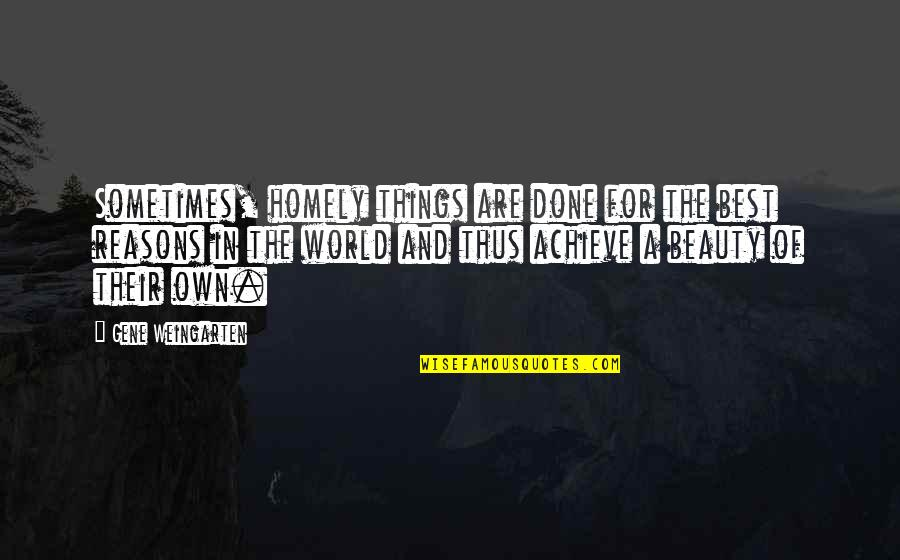 Things Of Beauty Quotes By Gene Weingarten: Sometimes, homely things are done for the best