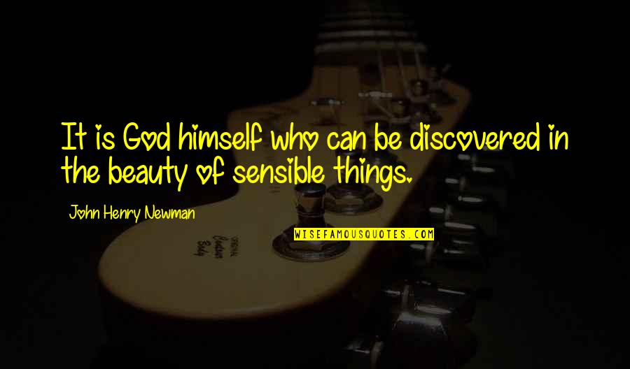 Things Of Beauty Quotes By John Henry Newman: It is God himself who can be discovered