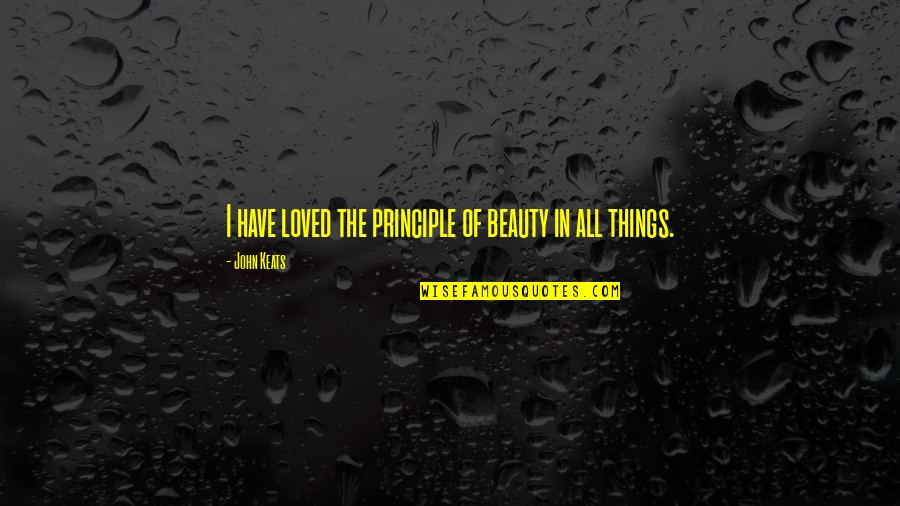Things Of Beauty Quotes By John Keats: I have loved the principle of beauty in