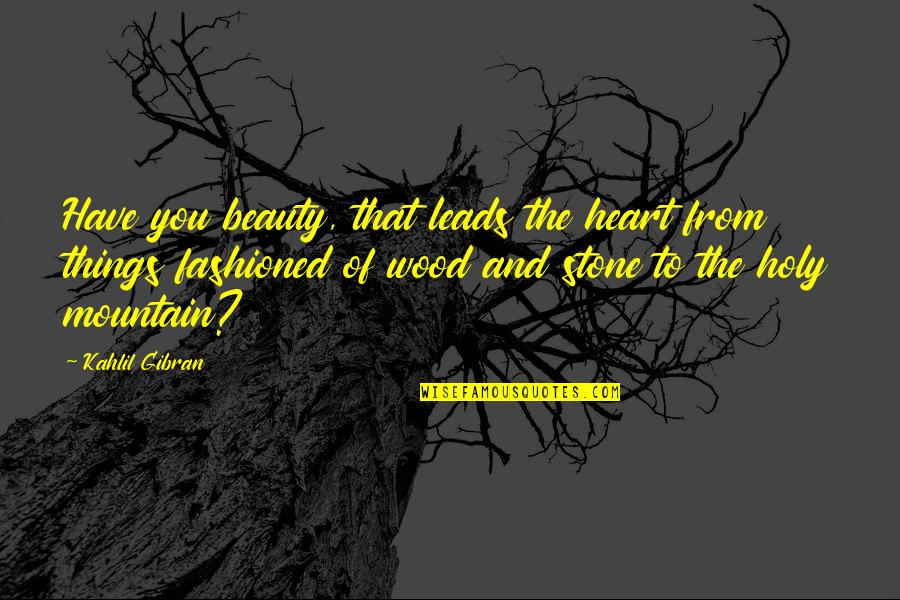 Things Of Beauty Quotes By Kahlil Gibran: Have you beauty, that leads the heart from