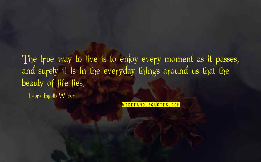 Things Of Beauty Quotes By Laura Ingalls Wilder: The true way to live is to enjoy