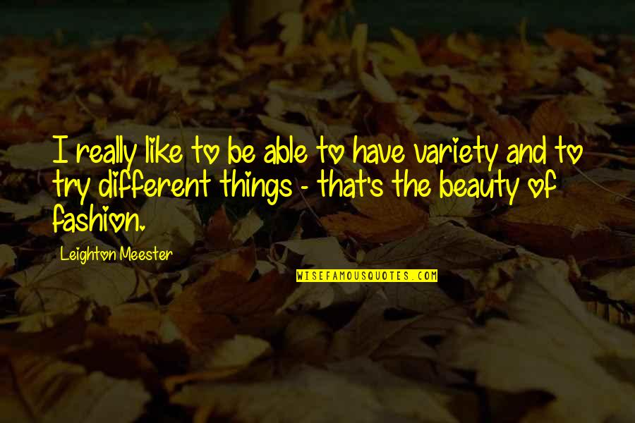Things Of Beauty Quotes By Leighton Meester: I really like to be able to have