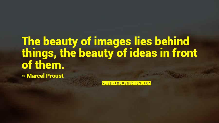 Things Of Beauty Quotes By Marcel Proust: The beauty of images lies behind things, the