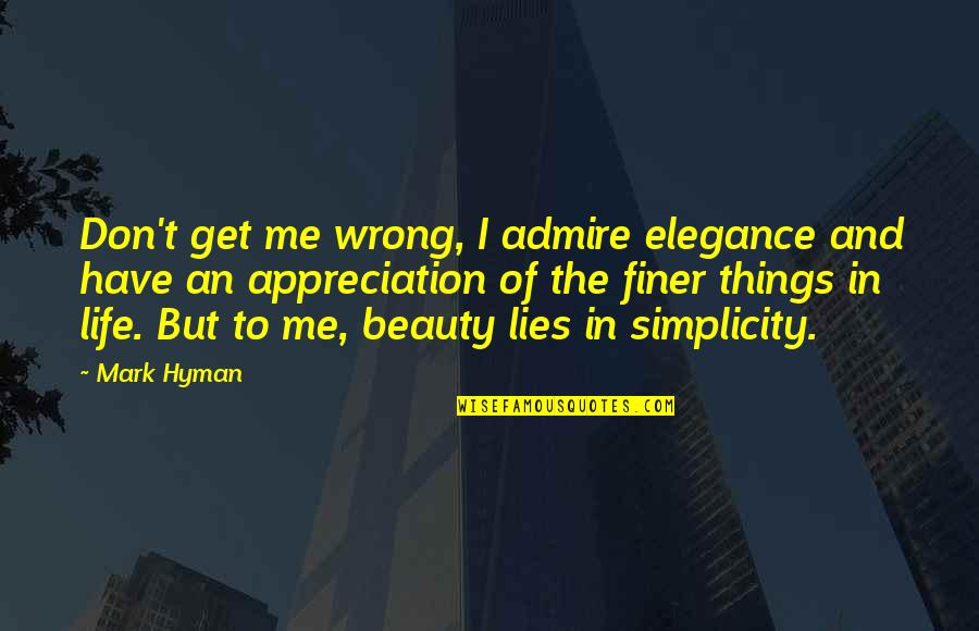 Things Of Beauty Quotes By Mark Hyman: Don't get me wrong, I admire elegance and