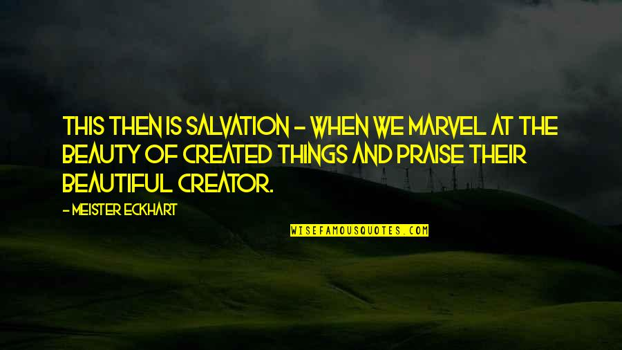 Things Of Beauty Quotes By Meister Eckhart: This then is salvation - when we marvel