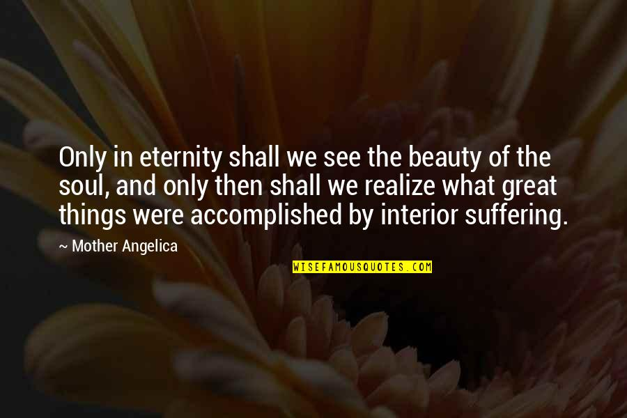 Things Of Beauty Quotes By Mother Angelica: Only in eternity shall we see the beauty